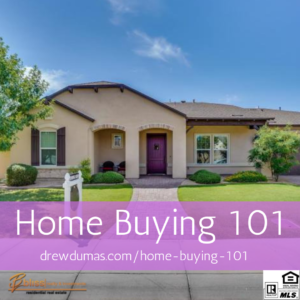 Home Buying 101 DrewDumas.com Drew Dumas Chandler Gilbert Arizona Drew Dumas Realtor