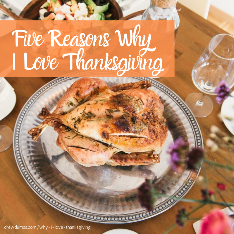 Five reasons why I love Thanksgiving by Drew Dumas Realtor Cooper Commons Realtor